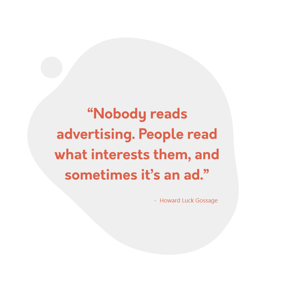"""""""Nobody reads advertising. People read what interests them, and sometimes it's an ad."""""""
