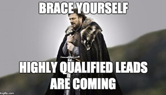 Brace yourself - highly qualified lieads are coming